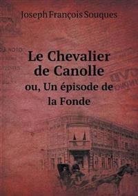 Le Chevalier de Canolle Ou, Un Episode de La Fonde