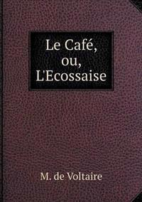 Le Cafe, Ou, L'Ecossaise