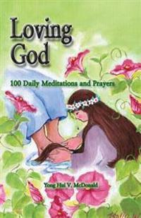Loving God: 100 Daily Meditations and Prayers