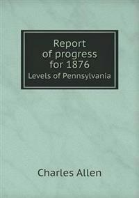 Report of Progress for 1876 Levels of Pennsylvania