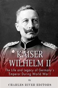 Kaiser Wilhelm II: The Life and Legacy of Germany's Emperor During World War I