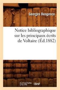 Notice Bibliographique Sur Les Principaux Ecrits de Voltaire (Ed.1882)