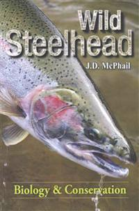Wild Steelhead: Biology & Conservation