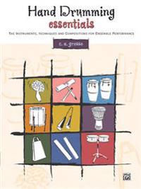 Hand Drumming Essentials: The Instruments, Techniques, and Compositions for Ensemble Performance