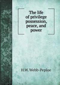 The Life of Privilege Possession, Peace, and Power