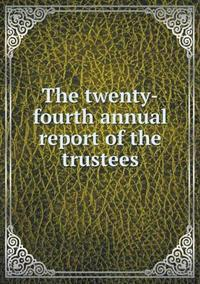 The Twenty-Fourth Annual Report of the Trustees