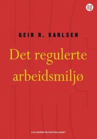 Det regulerte arbeidsmiljø - Geir R. Karlsen | Inprintwriters.org