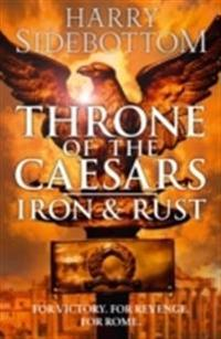 Iron And Rust: Throne Of The Caesars Book 1