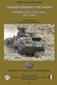 Transforming the Army: Tradoc's First Thirty Years - 1973-2003
