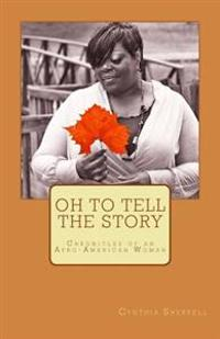 Oh to Tell the Story: Chronicles of an Afro-American Woman