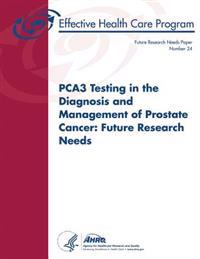 Pca3 Testing in the Diagnosis and Management of Prostate Cancer: Future Research Needs: Future Research Needs Paper Number 24
