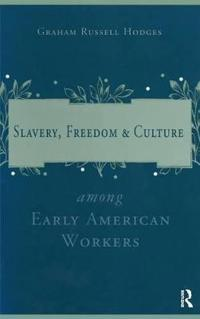Slavery, Freedom & Culture Among Early American Workers