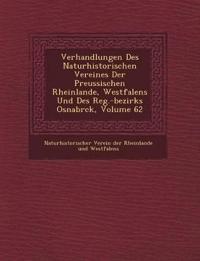 Verhandlungen Des Naturhistorischen Vereines Der Preussischen Rheinlande, Westfalens Und Des Reg.-Bezirks Osnabr Ck, Volume 62
