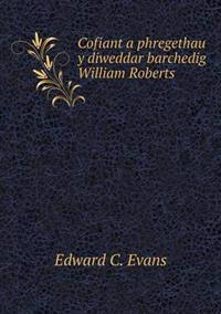 Cofiant a Phregethau y Diweddar Barchedig William Roberts