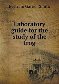 Laboratory Guide for the Study of the Frog