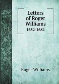 Letters of Roger Williams 1632-1682