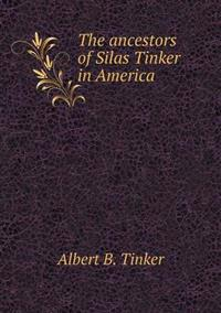 The Ancestors of Silas Tinker in America