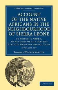 Account of the Native Africans in the Neighbourhood of Sierra Leone 2 Volume Sets