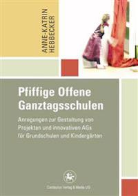 Pfiffige Offene Ganztagsschulen: Anregungen Zur Gestaltung Von Projekten Und Innovativen Ags Fur Grundschulen Und Kindergarten