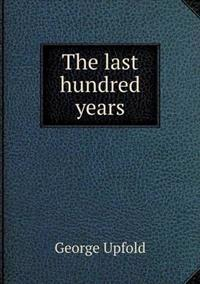 The Last Hundred Years