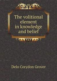 The Volitional Element in Knowledge and Belief