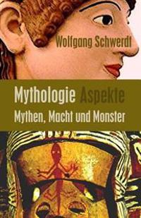 Mythologie Aspekte: Mythen, Macht Und Monster