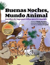 Buenas Noches, Mundo Animal: Un Libro de Yoga Para Ninos Para IR a Dormir