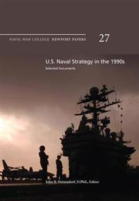 U.S. Naval Strategy in the 1990s: Selected Documents: Naval War College Newport Papers 27