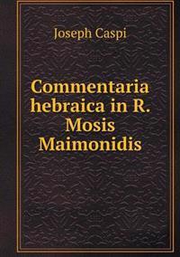 Commentaria Hebraica in R. Mosis Maimonidis