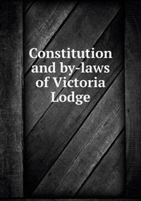 Constitution and By-Laws of Victoria Lodge