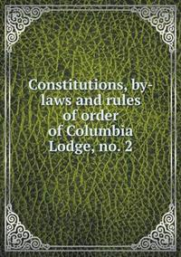 Constitutions, By-Laws and Rules of Order of Columbia Lodge, No. 2