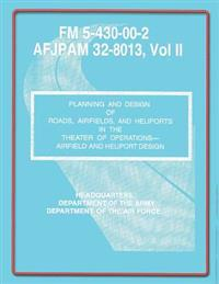 Planning and Design of Roads, Airfields, and Heliports in the Theater of Operations-Airfield and Heliport Design: Field Manual No. 5-430-00-2/Afjpam 3