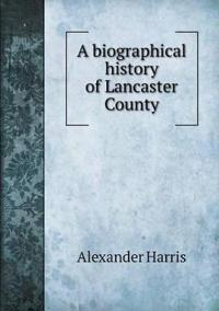 A Biographical History of Lancaster County