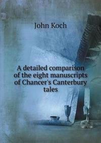 A Detailed Comparison of the Eight Manuscripts of Chancer's Canterbury Tales