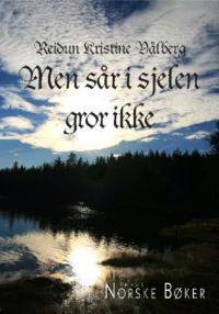 Men sår i sjelen gror ikke - Reidun Kristine Vålberg pdf epub