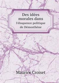 Des Idees Morales Dans L'Eloquence Politique de Demosthene