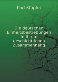 Die Deutschen Einheitsbestrebungen in Ihrem Geschichtlichen Zusammenhang