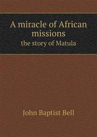 A Miracle of African Missions the Story of Matula