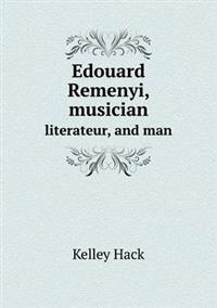 Edouard Remenyi, Musician Literateur, and Man