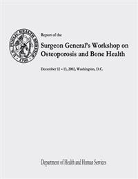 Report of the Surgeon General's Workshop on Osteoporosis and Bone Health