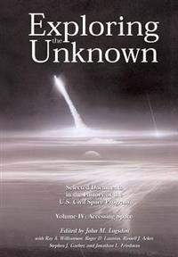 Exploring the Unknown Volume IV: Accessing Space: Selected Documents in the History of the U.S. Civil Space Program
