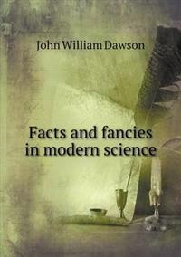 Facts and Fancies in Modern Science
