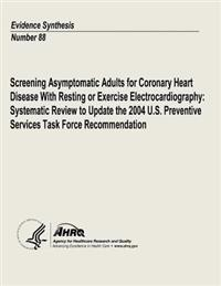 Screening Asymptomatic Adults for Coronary Heart Disease with Resting or Exercise Electrocardiography: Systematic Review to Update the 2004 U.S. Preve