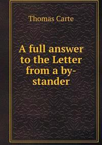 A Full Answer to the Letter from a By-Stander