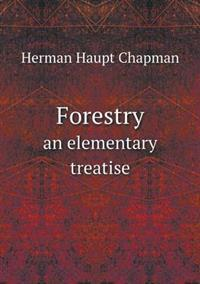 Forestry an Elementary Treatise