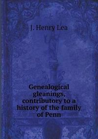 Genealogical Gleanings, Contributory to a History of the Family of Penn