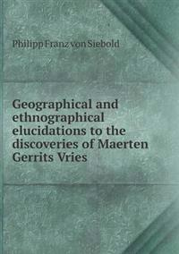 Geographical and Ethnographical Elucidations to the Discoveries of Maerten Gerrits Vries