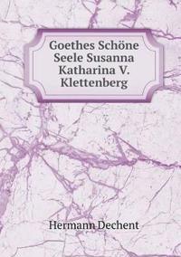 Goethes Schone Seele Susanna Katharina V. Klettenberg