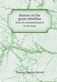 History of the Great Rebellion from Its Commencement to Its Close