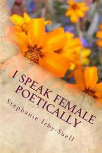 I Speak Female Poetically